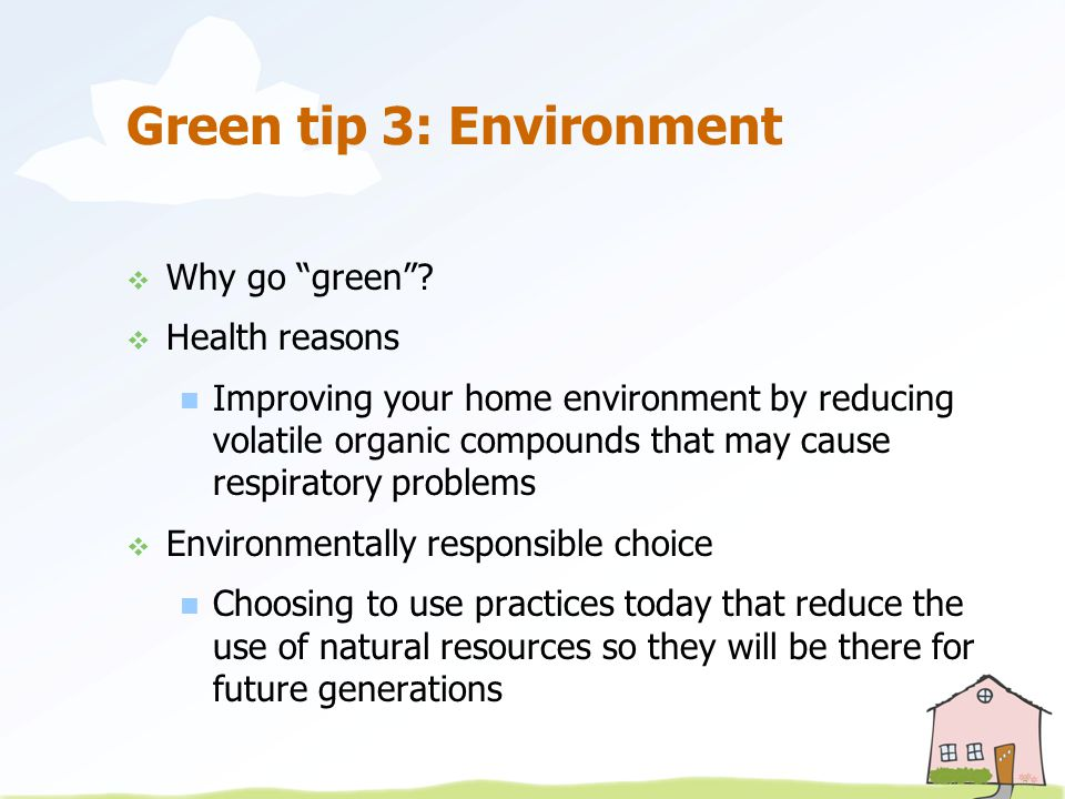 Green tip 3: Environment  Why go green .