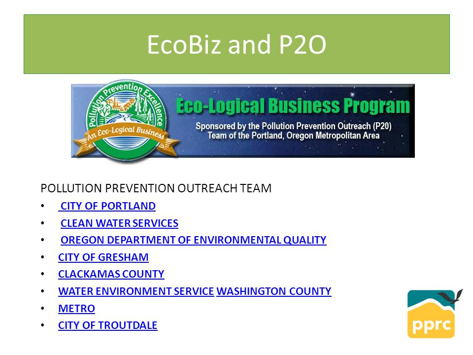 EcoBiz and P2O POLLUTION PREVENTION OUTREACH TEAM CITY OF PORTLAND CITY OF PORTLAND CLEAN WATER SERVICES OREGON DEPARTMENT OF ENVIRONMENTAL QUALITY CI