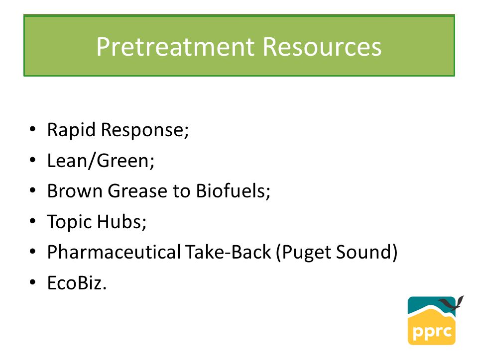PPRC Rapid Response; Lean/Green; Brown Grease to Biofuels; Topic Hubs; Pharmaceutical Take-Back (Puget Sound) EcoBiz.