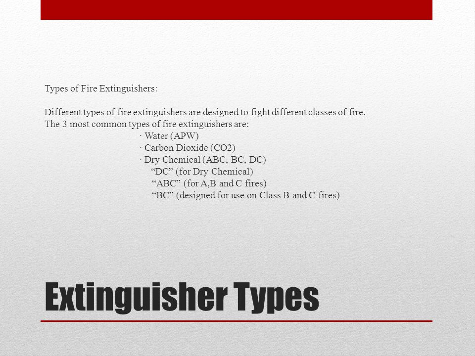 Types of Fire Extinguishers Like fires, fire extinguishers are classified by letters.