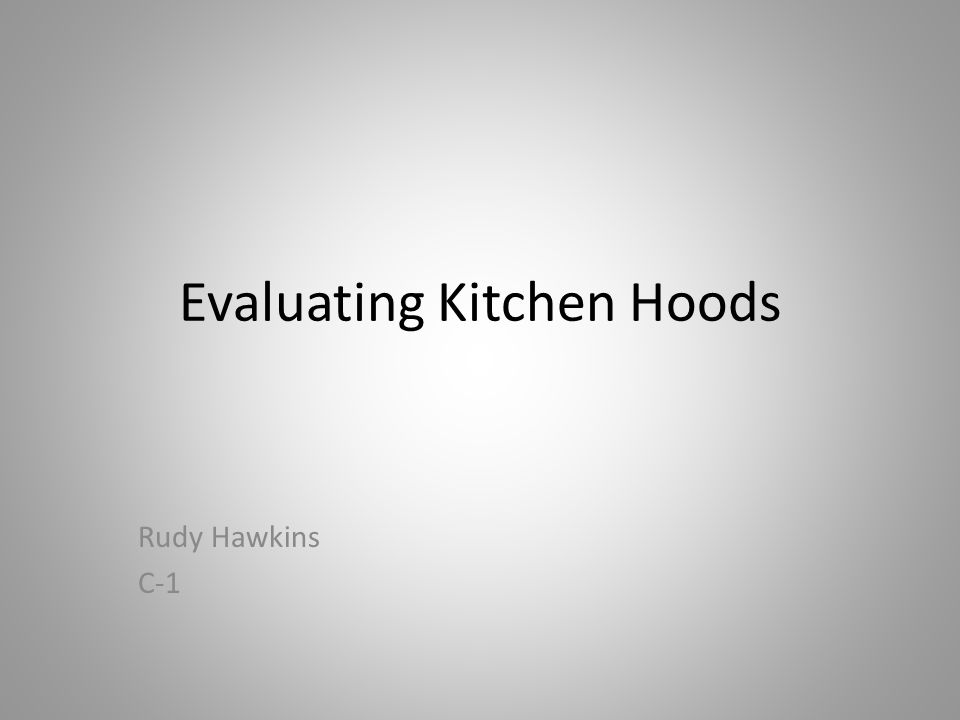 Evaluating Kitchen Hoods Rudy Hawkins C-1