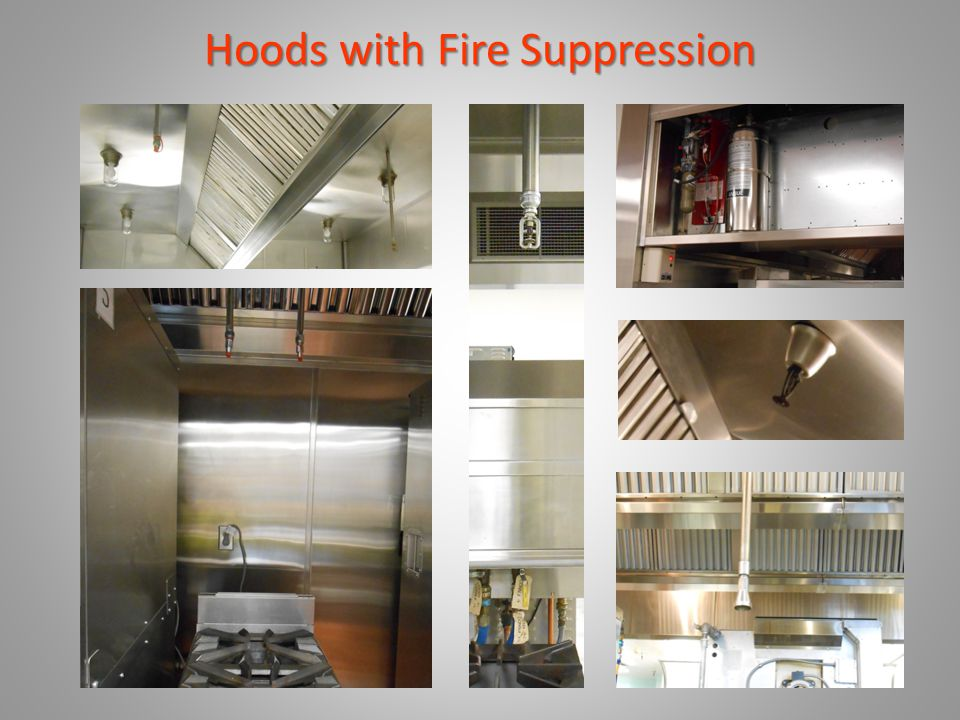 Hoods with Suppression System Hoods with Fire Suppression should at least have these four features: 1.Listed extinguishing assembly or sprinkler o Dry agent, wet agent or water 2.Automatic activation from a fusible link or sprinkler 3.Manual pull station (except for water) 10 to 20 ft.