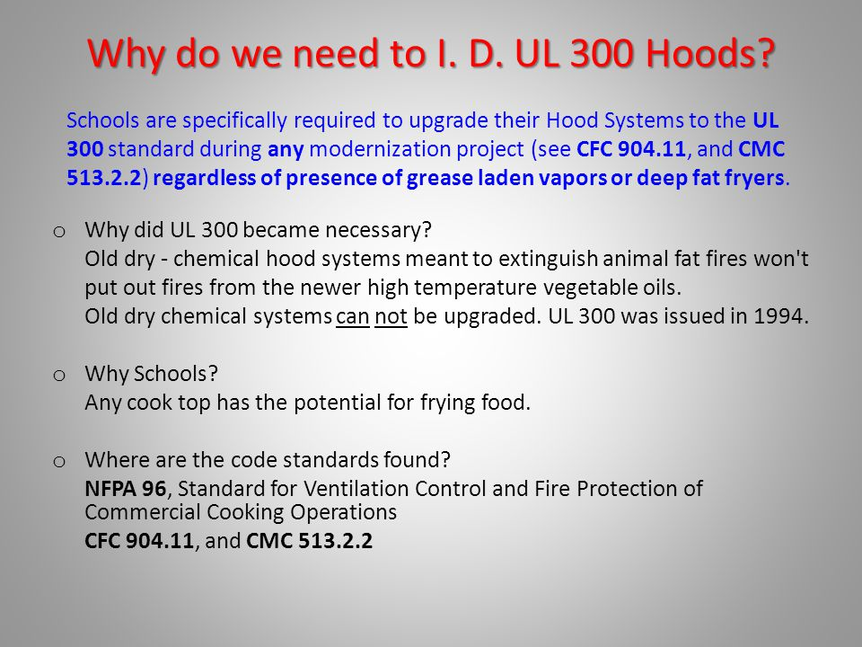 Why do we need to I. D. UL 300 Hoods? o Why did UL 300 became necessary? Old dry - chemical hood systems meant to extinguish animal fat fires won't pu