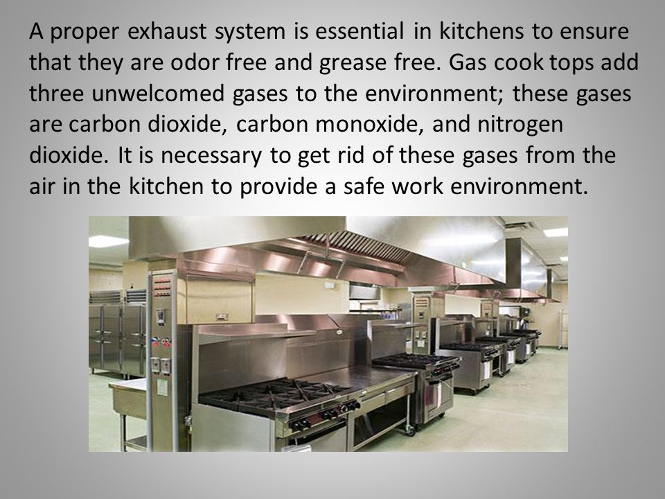 A proper exhaust system is essential in kitchens to ensure that they are odor free and grease free.