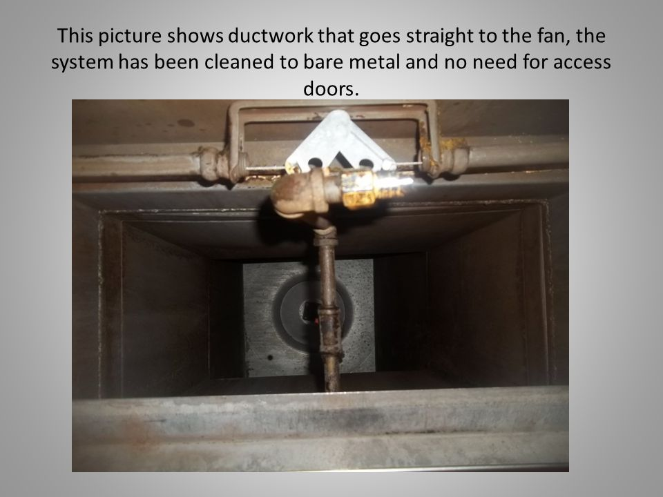 This picture shows ductwork that goes straight to the fan, the system has been cleaned to bare metal and no need for access doors.