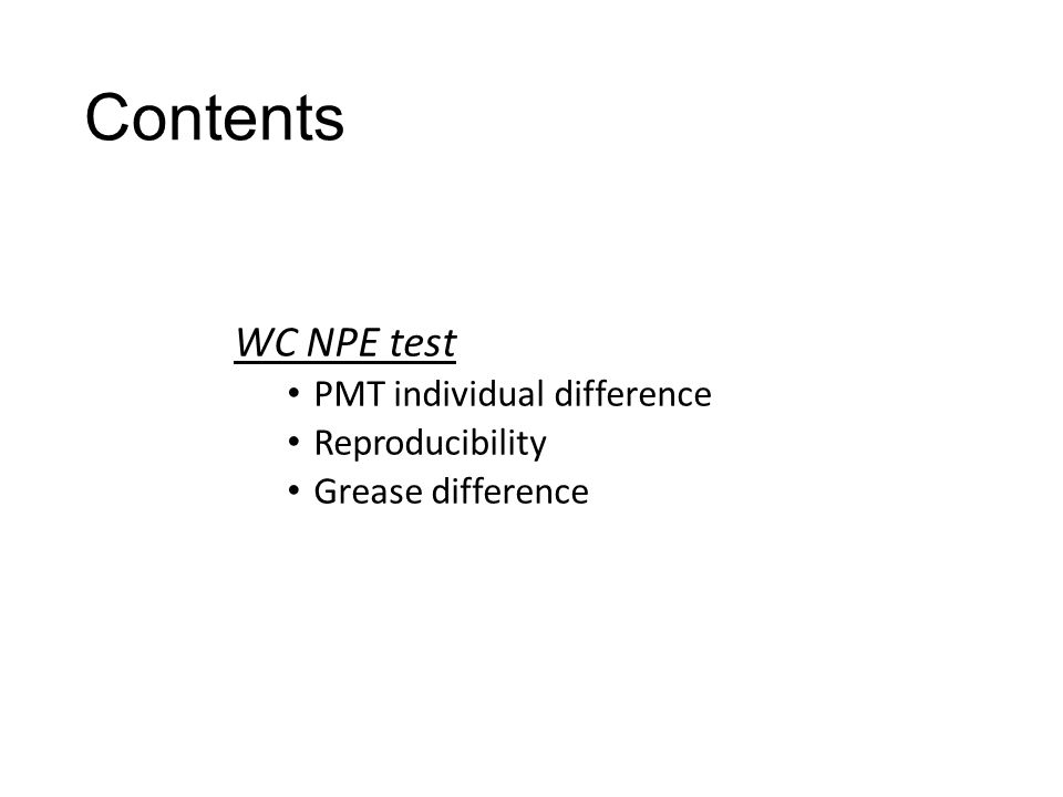 Contents WC NPE test PMT individual difference Reproducibility Grease difference