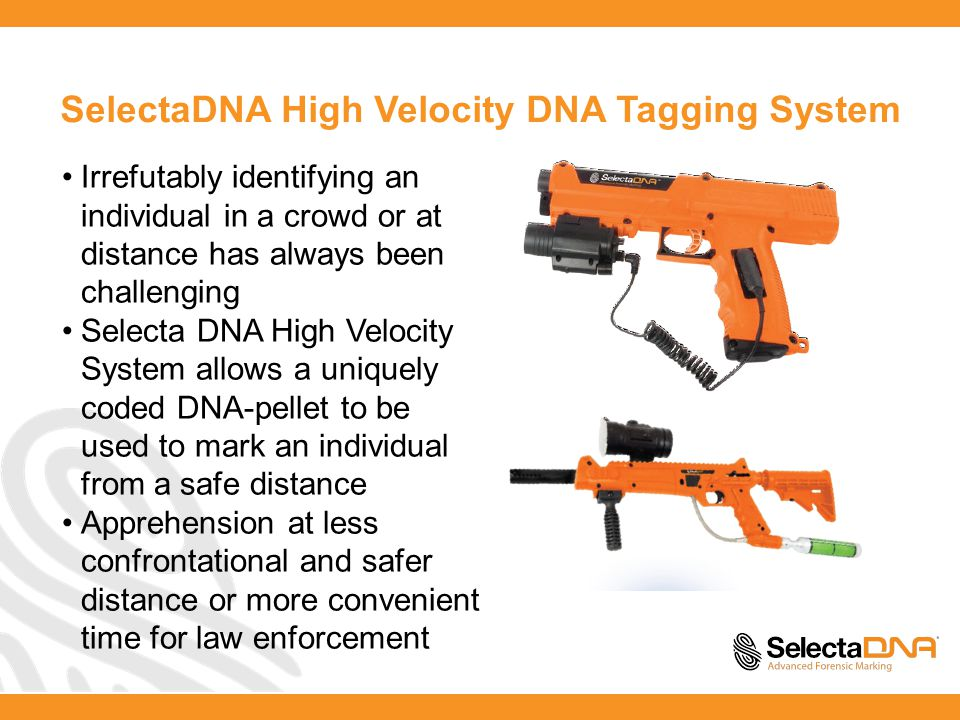 SelectaDNA High Velocity DNA Tagging System Irrefutably identifying an individual in a crowd or at distance has always been challenging Selecta DNA High Velocity System allows a uniquely coded DNA-pellet to be used to mark an individual from a safe distance Apprehension at less confrontational and safer distance or more convenient time for law enforcement