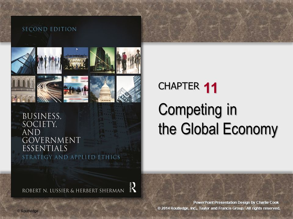 © 2014 Routledge, Inc., Taylor and Francis Group. All rights reserved. PowerPoint Presentation Design by Charlie Cook CHAPTER 11 Competing in the Glob