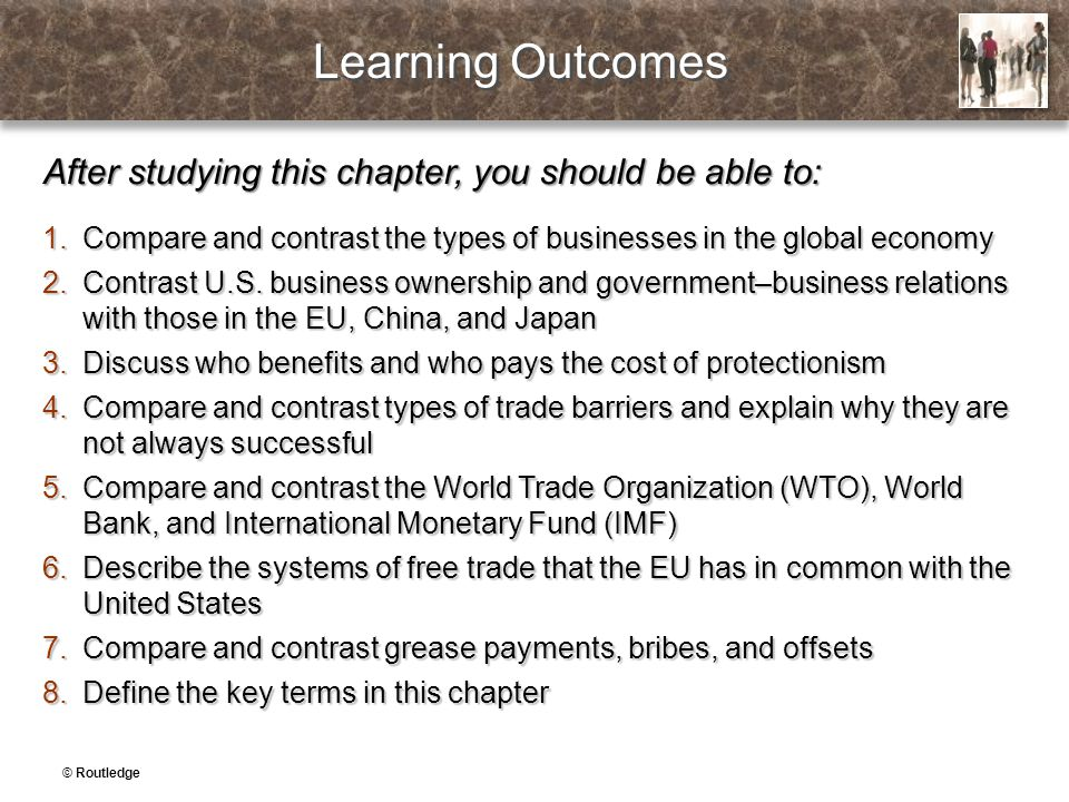 Learning Outcomes After studying this chapter, you should be able to: 1.Compare and contrast the types of businesses in the global economy 2.Contrast