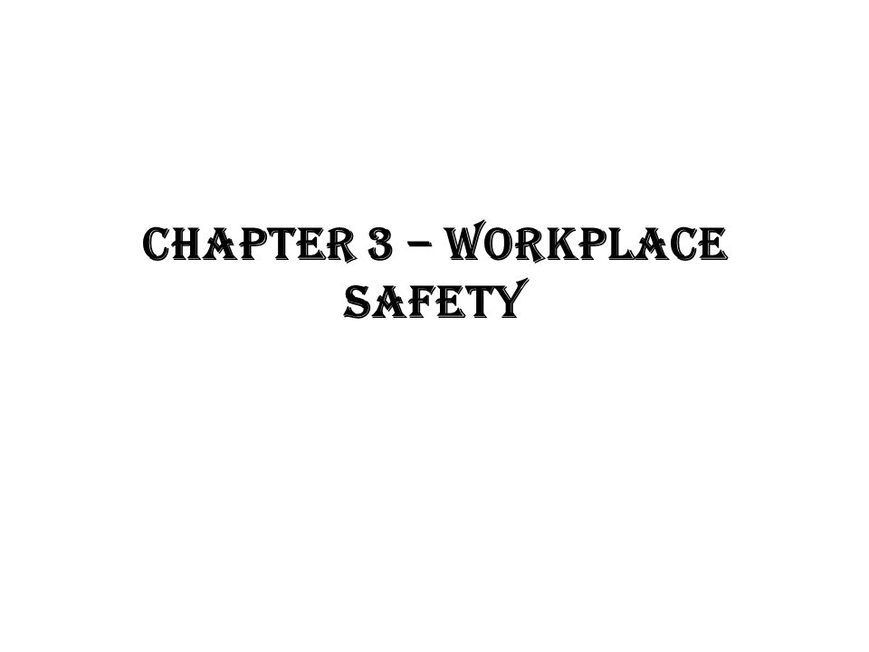 CHAPTER 3 – WORKPLACE SAFETY
