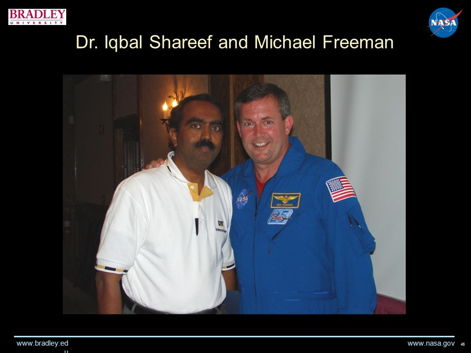 www.nasa.gov www.bradley.ed u Dr. Iqbal Shareef and Michael Freeman 46
