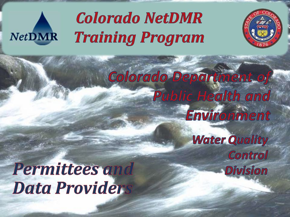 Mark Lombardi Water Quality Control Division Phone: 303-692-3230 Email: mark.lombardi@state.co.usmark.lombardi@state.co.us CDPHE-NetDMR help Phone 303-691-4046 Email: cdphe.wqnetdmrhelp@state.co.uscdphe.wqnetdmrhelp@state.co.us Instructor