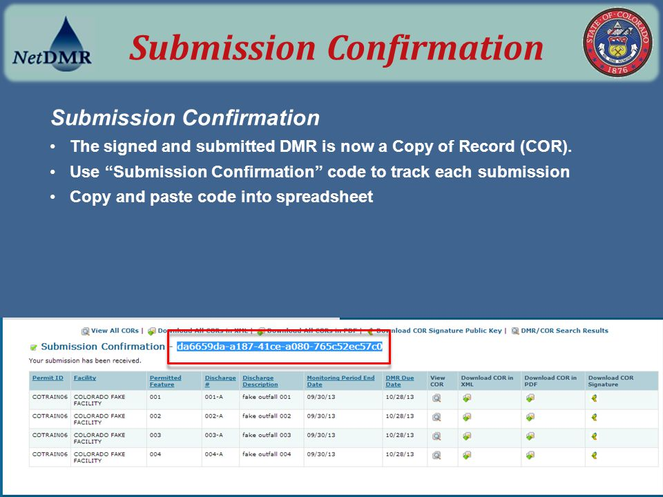 "Submission Confirmation The signed and submitted DMR is now a Copy of Record (COR). Use ""Submission Confirmation"" code to track each submission Copy a"