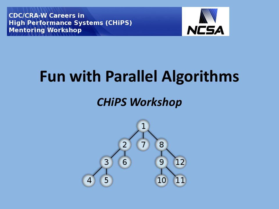 Fun with Parallel Algorithms CHiPS Workshop