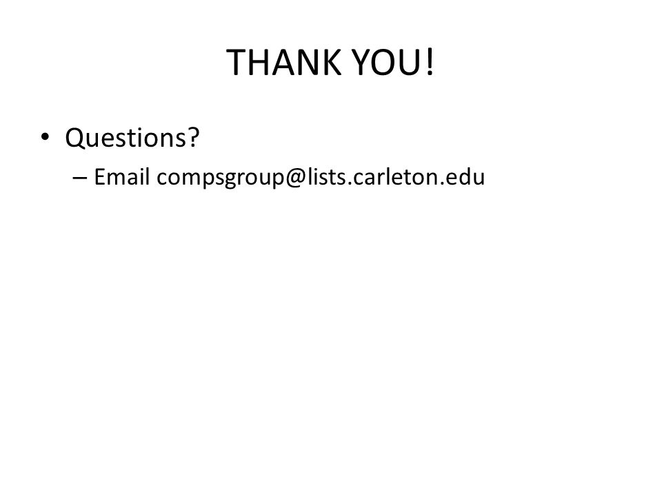 THANK YOU! Questions? – Email compsgroup@lists.carleton.edu