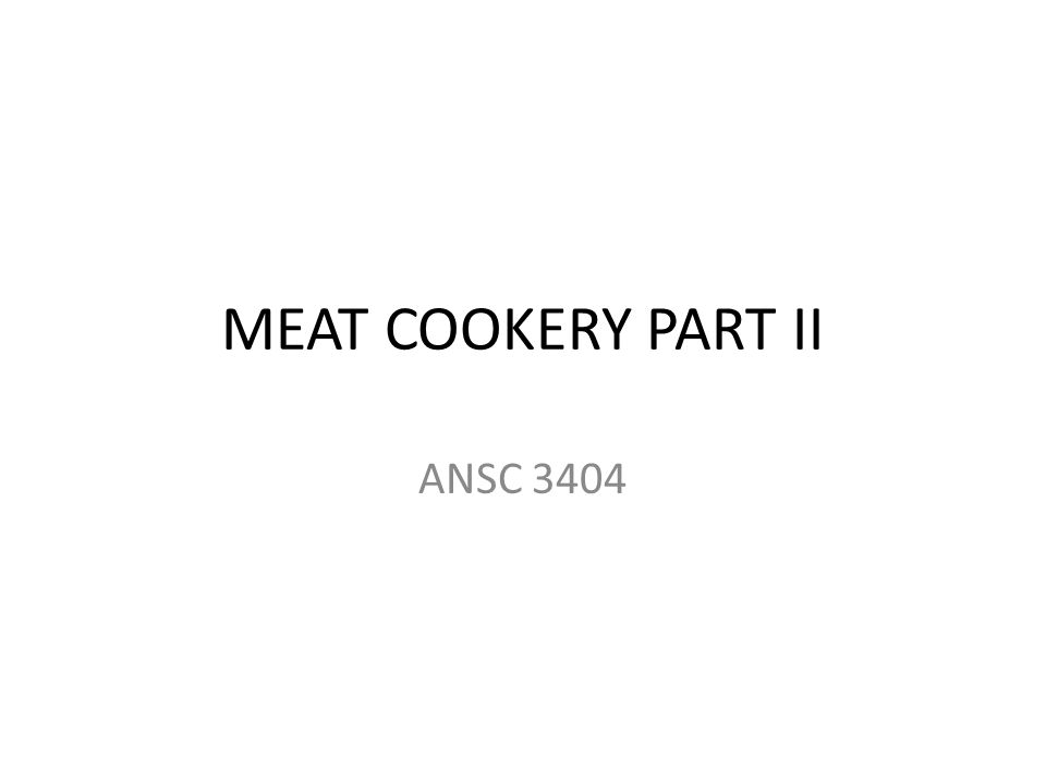 MEAT COOKERY PART II ANSC 3404