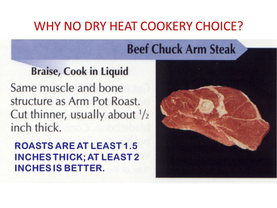 WHY NO DRY HEAT COOKERY CHOICE? ROASTS ARE AT LEAST 1.5 INCHES THICK; AT LEAST 2 INCHES IS BETTER.