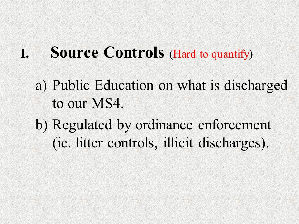 I.Source Controls (Hard to quantify) a)Public Education on what is discharged to our MS4.