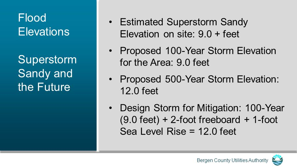 Bergen County Utilities Authority Plan for improvements to mitigate future impacts Tiered prioritization of at risk components Scopes of work and cost estimates submitted to FEMA Plant–wide Mitigation