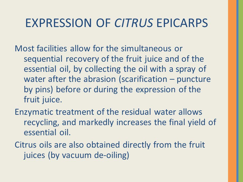 EXPRESSION OF CITRUS EPICARPS Most facilities allow for the simultaneous or sequential recovery of the fruit juice and of the essential oil, by collec