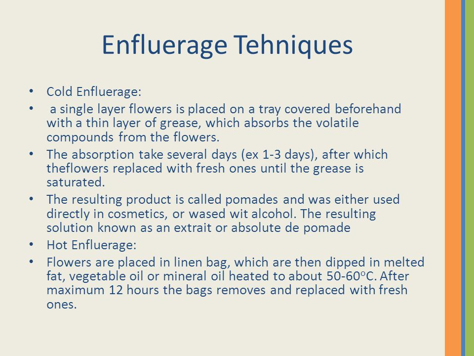 Enfluerage Tehniques Cold Enfluerage: a single layer flowers is placed on a tray covered beforehand with a thin layer of grease, which absorbs the vol