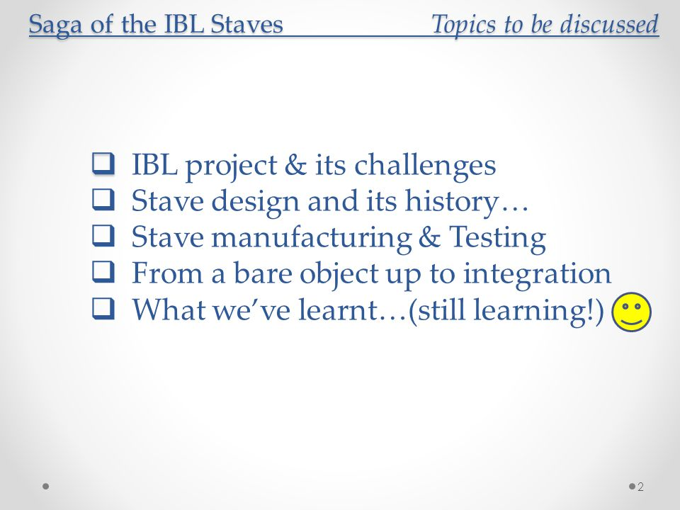 Saga of the IBL Staves What we've learnt… Saga of the IBL Staves What we've learnt… 23  Over the 4 years of manufacturing… Stave manufacturing is a lengthy operation difficult to duplicate among institutes (tooling, jigs, know how…)… so to be thought about for the next Upgrades.