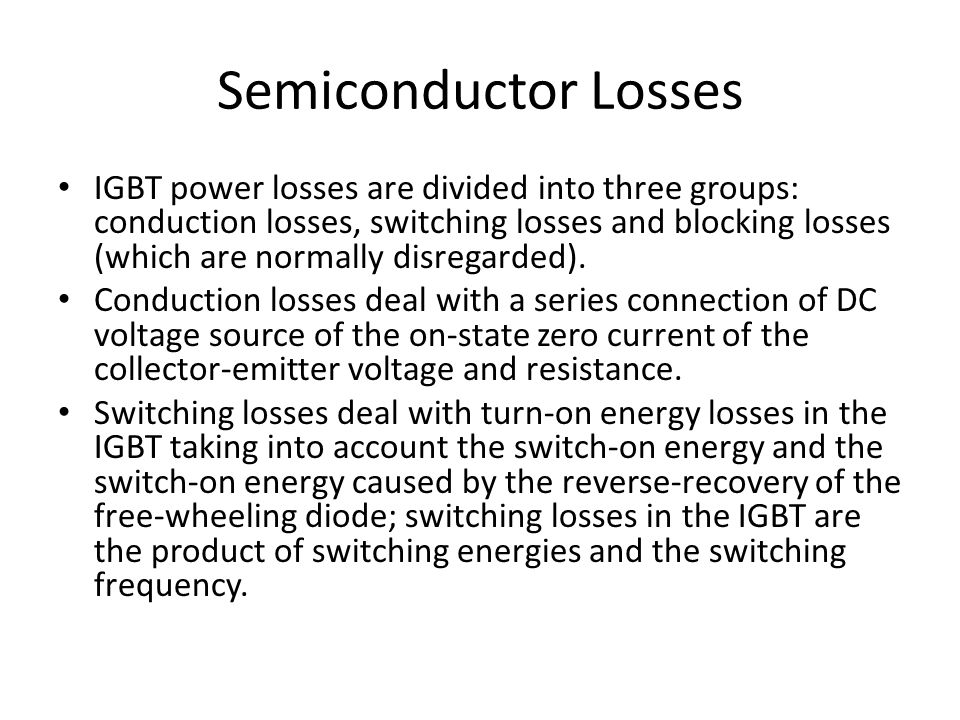IGBT power losses are divided into three groups: conduction losses, switching losses and blocking losses (which are normally disregarded).
