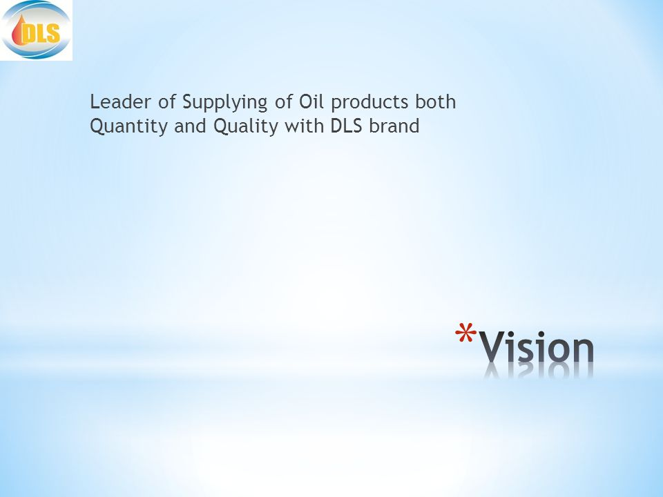 Leader of Supplying of Oil products both Quantity and Quality with DLS brand