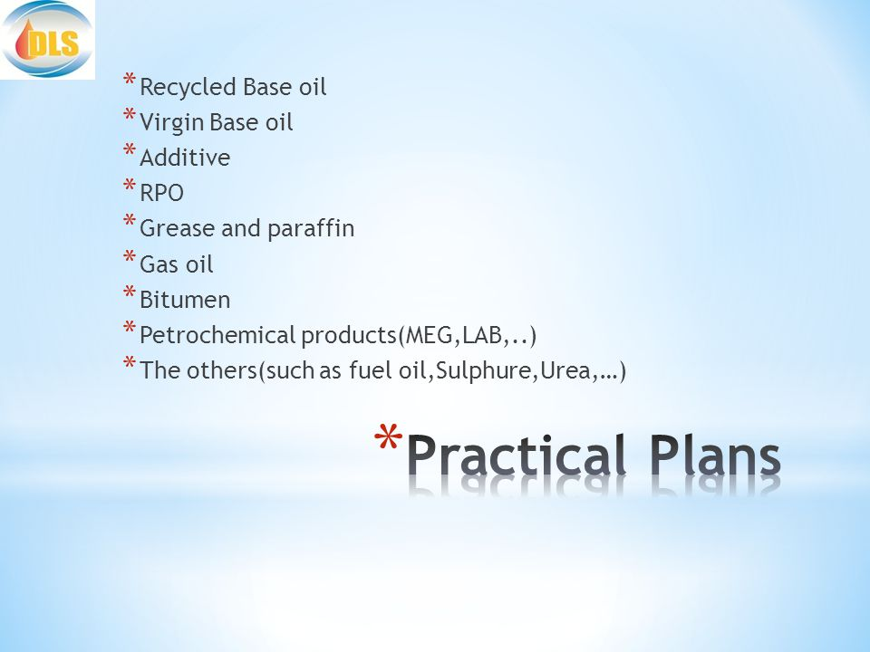 * Recycled Base oil * Virgin Base oil * Additive * RPO * Grease and paraffin * Gas oil * Bitumen * Petrochemical products(MEG,LAB,..) * The others(such as fuel oil,Sulphure,Urea,…)