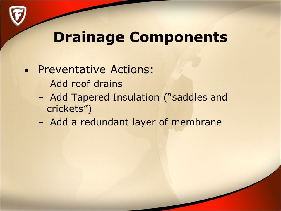 Drainage Components Preventative Actions: – Add roof drains – Add Tapered Insulation ( saddles and crickets ) – Add a redundant layer of membrane