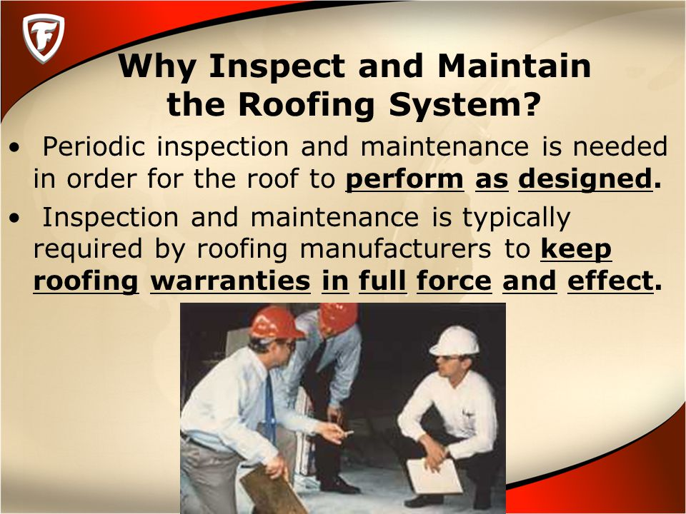 Why Inspect and Maintain the Roofing System.