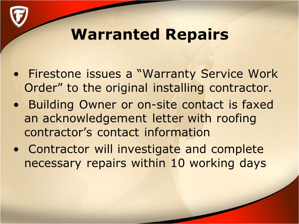 Warranted Repairs Firestone issues a Warranty Service Work Order to the original installing contractor.
