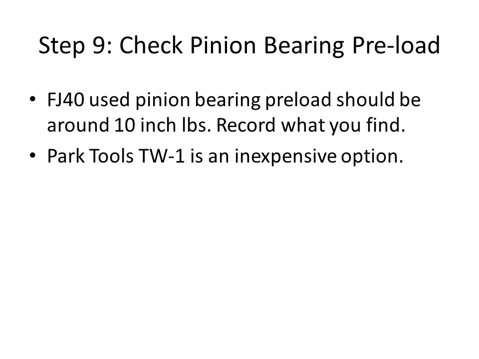 Step 9: Check Pinion Bearing Pre-load FJ40 used pinion bearing preload should be around 10 inch lbs.