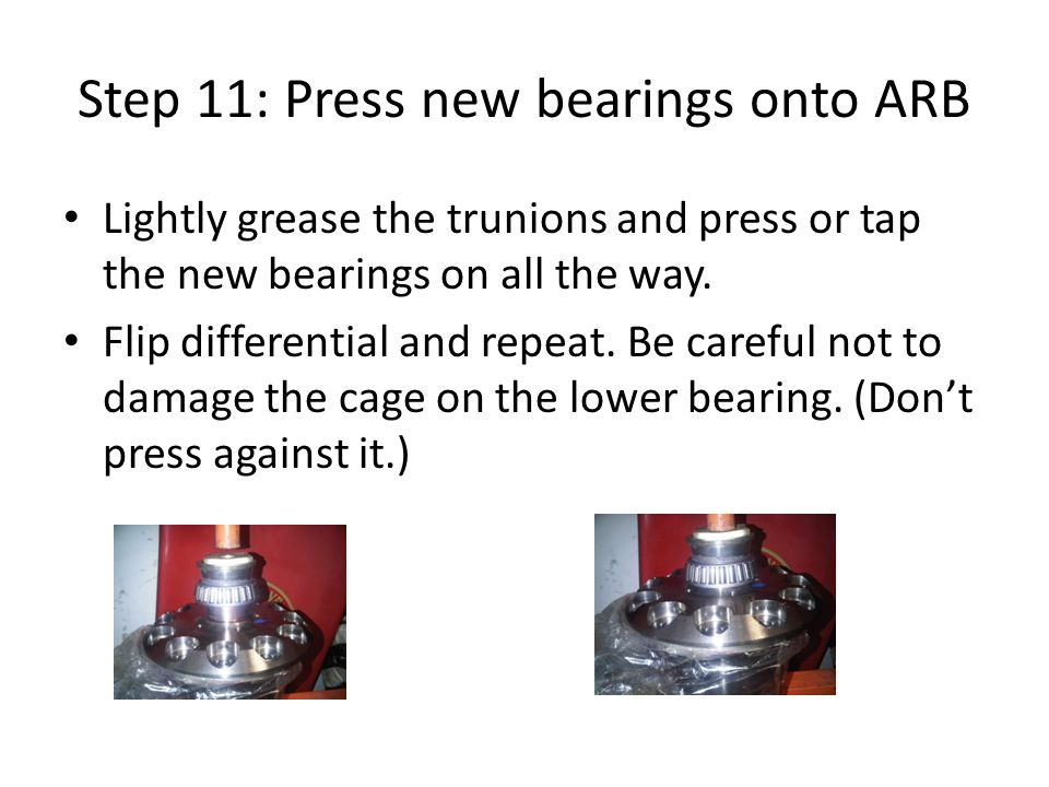 Step 11: Press new bearings onto ARB Lightly grease the trunions and press or tap the new bearings on all the way.