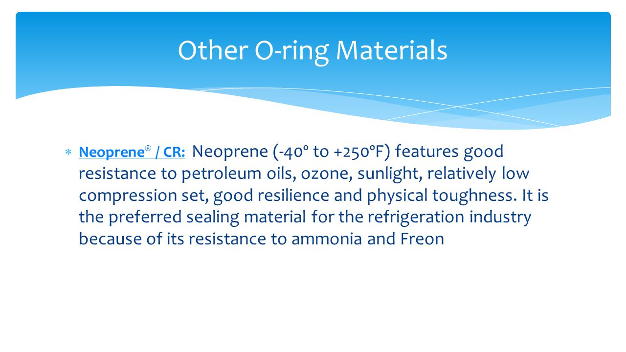  Neoprene ® / CR: Neoprene (-40º to +250ºF) features good resistance to petroleum oils, ozone, sunlight, relatively low compression set, good resilie