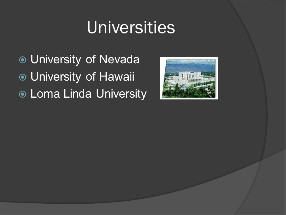 Universities  University of Nevada  University of Hawaii  Loma Linda University