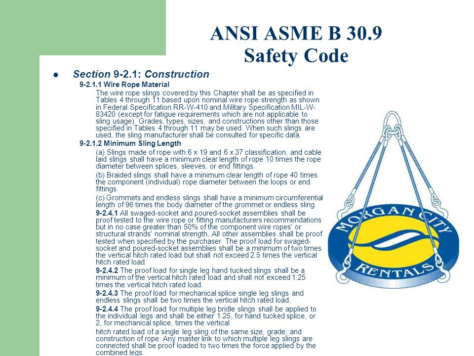 ANSI ASME B 30.9 Safety Code Section 9-2.1: Construction 9-2.1.1 Wire Rope Material The wire rope slings covered by this Chapter shall be as specified