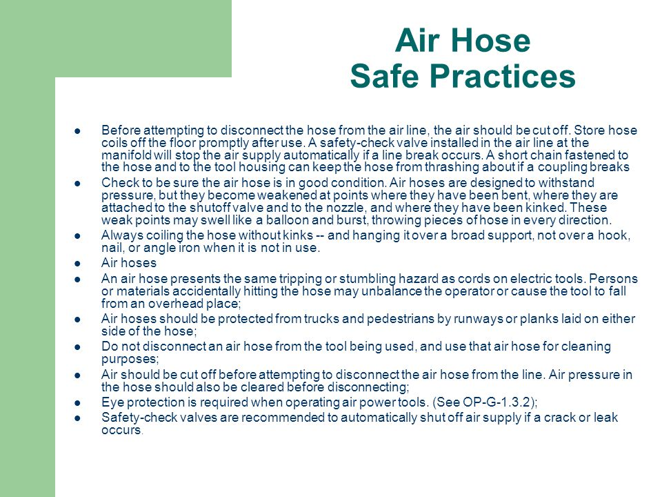 Air Hose Safe Practices Before attempting to disconnect the hose from the air line, the air should be cut off.