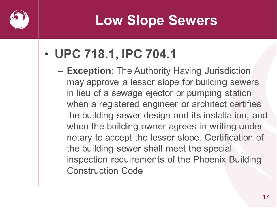 18 Trap Seal Protection UPC 1007.1, IPC 1002.4 –Exception: Trap seal primer valves are not required when an alternative device is provided to prevent evaporation of the liquid seal.