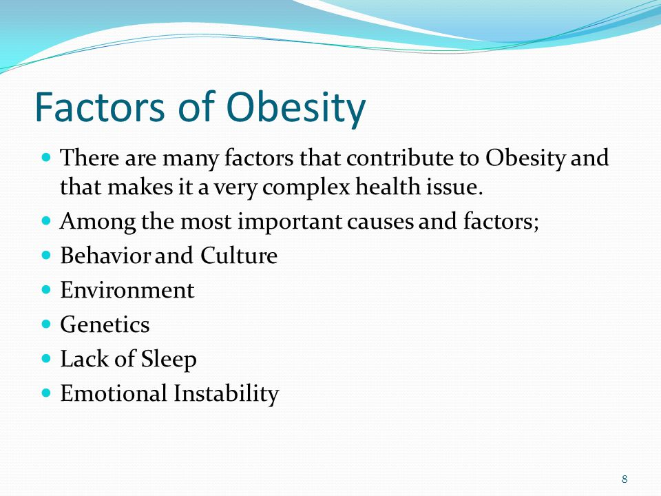 Factors of Obesity There are many factors that contribute to Obesity and that makes it a very complex health issue.