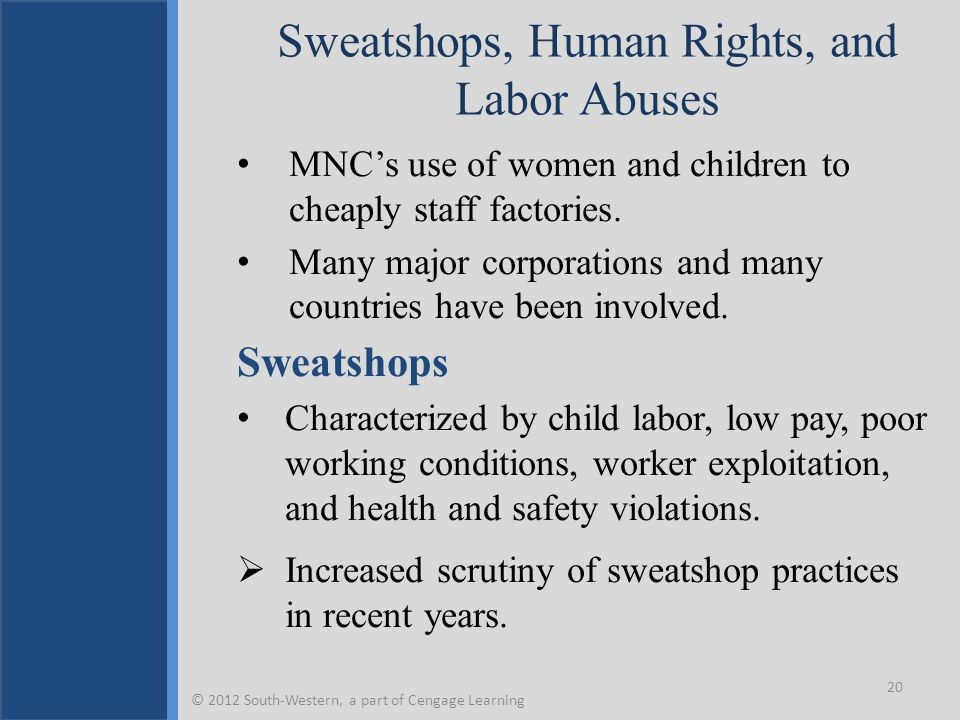 Sweatshops, Human Rights, and Labor Abuses MNC's use of women and children to cheaply staff factories.