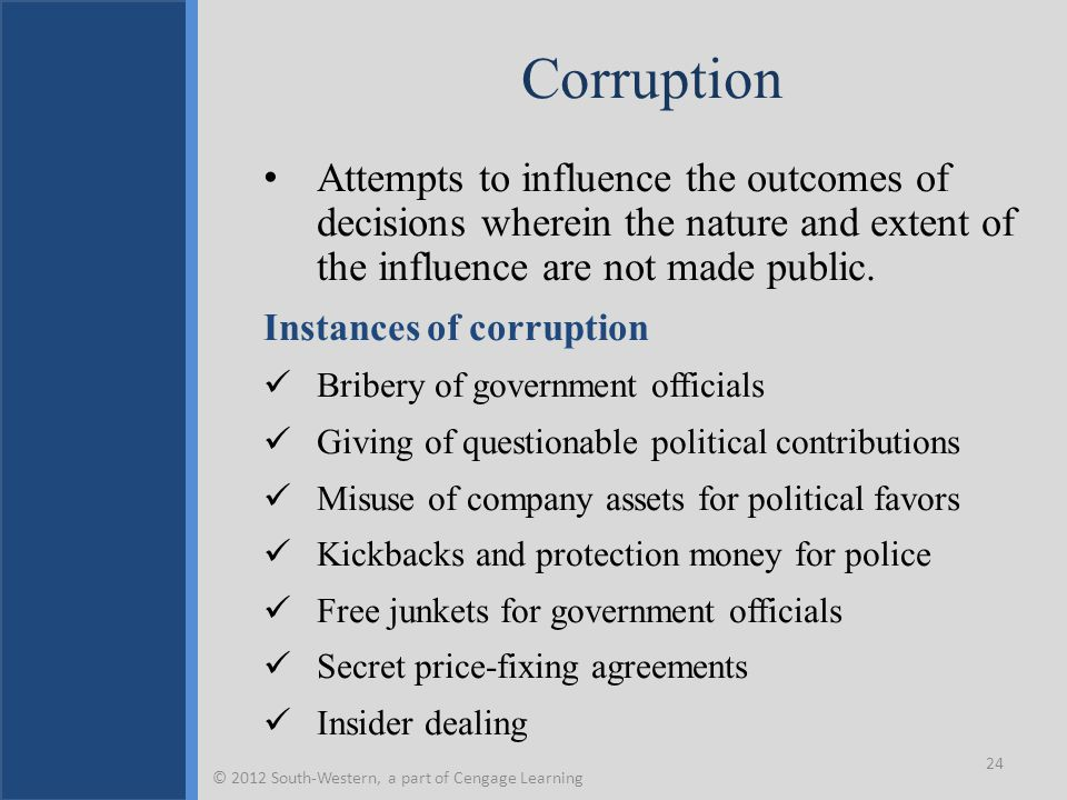 Corruption Attempts to influence the outcomes of decisions wherein the nature and extent of the influence are not made public.