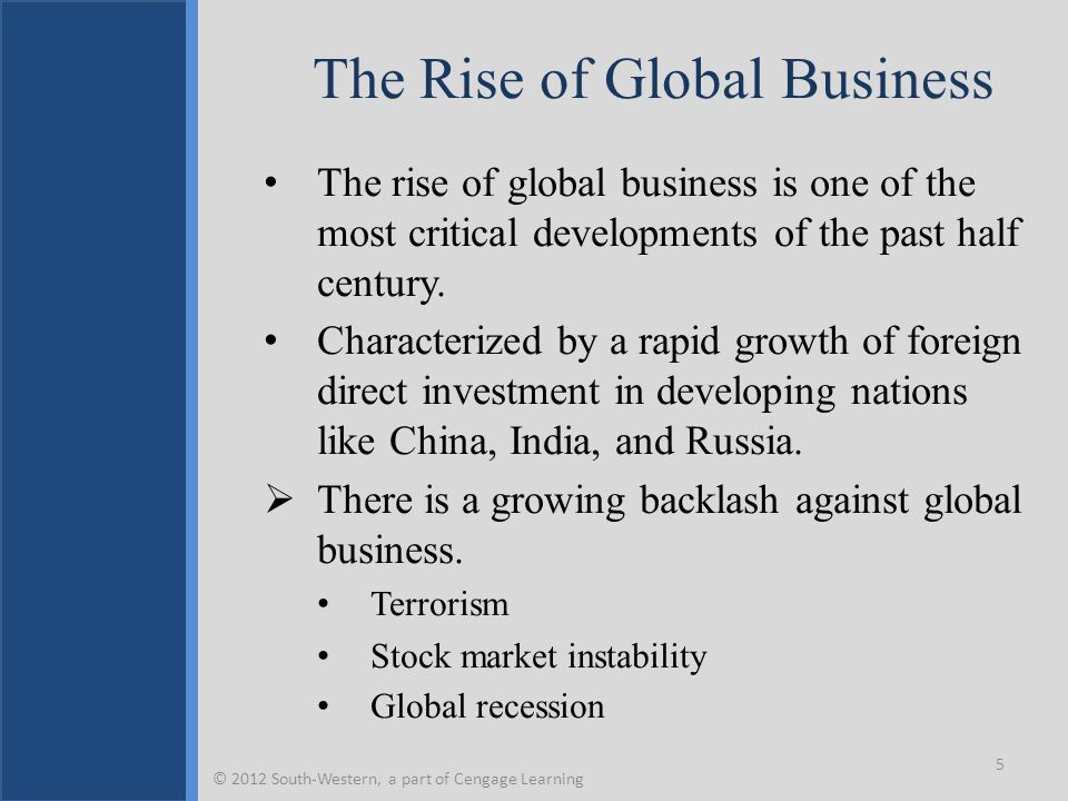 The Rise of Global Business The rise of global business is one of the most critical developments of the past half century.