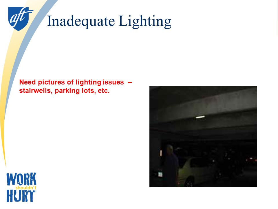 Inadequate Lighting Need pictures of lighting issues – stairwells, parking lots, etc.