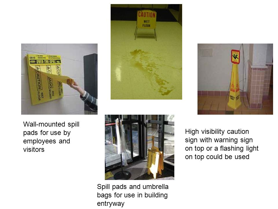 Wall-mounted spill pads for use by employees and visitors Spill pads and umbrella bags for use in building entryway High visibility caution sign with warning sign on top or a flashing light on top could be used