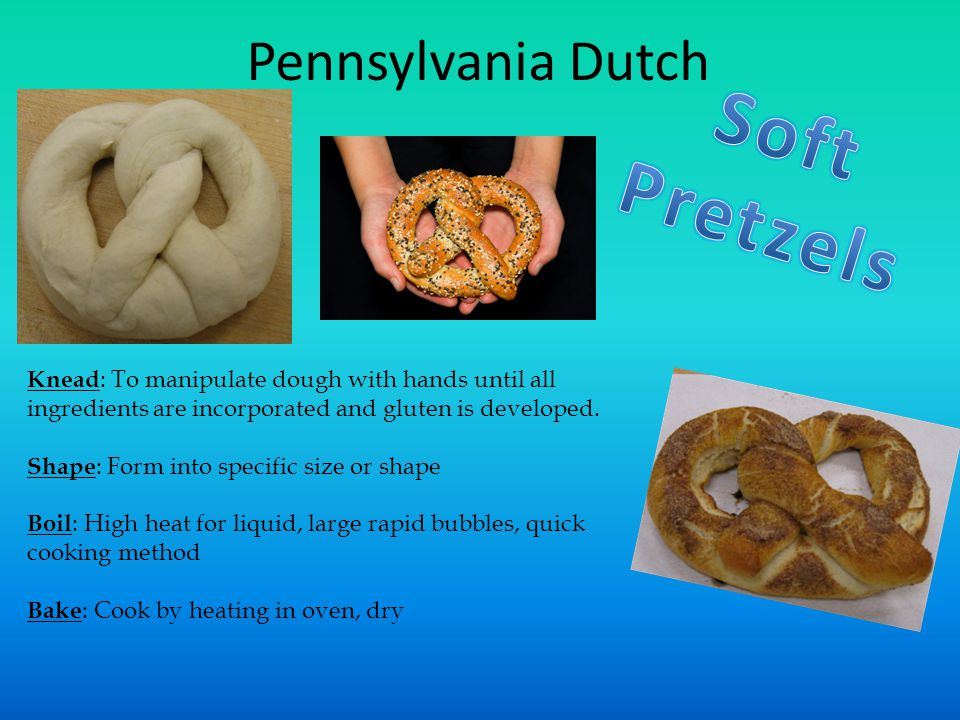 Pennsylvania Dutch Knead : To manipulate dough with hands until all ingredients are incorporated and gluten is developed.