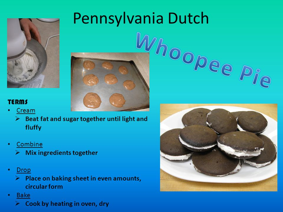 Pennsylvania Dutch TERMS Cream  Beat fat and sugar together until light and fluffy Combine  Mix ingredients together Drop  Place on baking sheet in even amounts, circular form Bake  Cook by heating in oven, dry