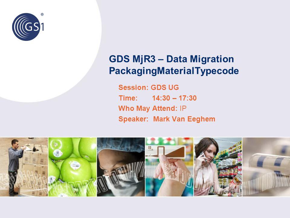 GDS MjR3 – Data Migration PackagingMaterialTypecode Session: GDS UG Time: 14:30 – 17:30 Who May Attend: IP Speaker: Mark Van Eeghem