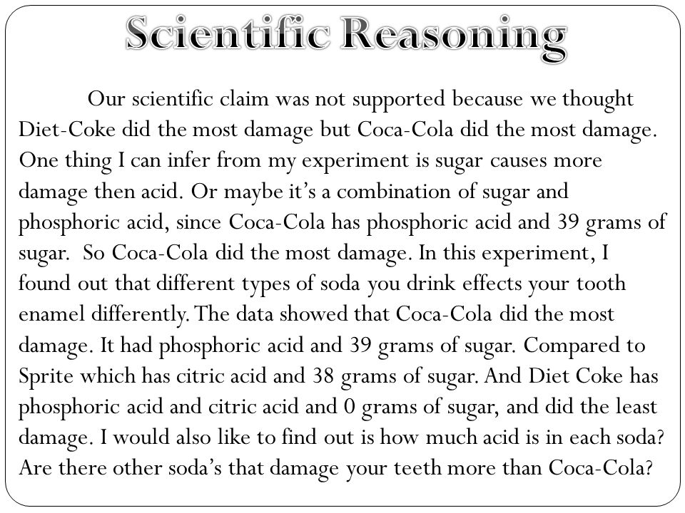 Our scientific claim was not supported because we thought Diet-Coke did the most damage but Coca-Cola did the most damage.