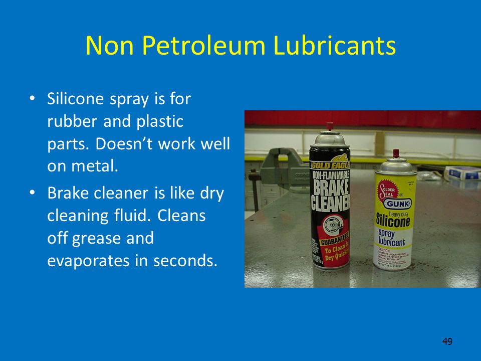 48 Other Lubricants WD-40 is a light oil with graphite. Liquid wrench is a penetrating oil for dry and rusted bolts.